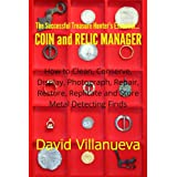 The Successful Treasure Hunter's Essential Coin and Relic Manager: How to Clean, Conserve, Display, Photograph...