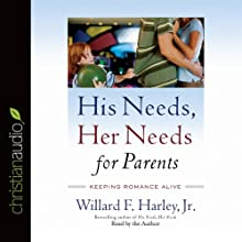 His Needs, Her Needs for Parents: Keeping Romance Alive (       UNABRIDGED) by Willard F. Harley Narrated by Willard F. Harley