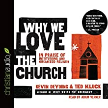 Why We Love the Church: In Praise of Institutions and Organized Religion (       UNABRIDGED) by Kevin DeYoung, Ted Kluck Narrated by Adam Verner