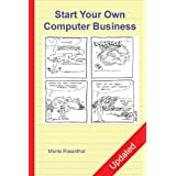 Start Your Own Computer Business: Building a Successful PC Repair and Service Business by Supporting Customers and Managing Money ~ Morris Rosenthal