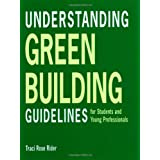 Understanding Green Building Guidelines: For Students and Young Professionals ~ Traci Rose Rider