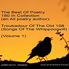 The Best of Poetry 180 in Collection (An Allpoetry Author): Troubadour of the Old 108: Songs of the Whippoorwill, Volume 1 (       UNABRIDGED) by H L Dowless Narrated by Dickie Thomas
