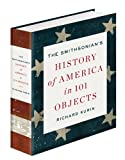 The Smithsonians History of America in 101 Objects