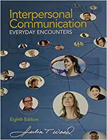 interpersonal communication everyday encounters by julia Written by julia t wood, one of the communication field's leading scholars, interpersonal communication: everyday encounters, sixth edition actively engages students in interpersonal.