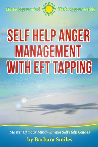 Barbara Smiles - Self Help Anger Management With EFT Tapping - Master Of Your Mind - Master Of Your Destiny (Master Of Your Mind - Simple Self Help Guides Book 2) (English Edition)