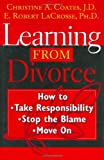 img - for Learning From Divorce: How to Take Responsibility, Stop the Blame, and Move On book / textbook / text book
