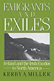 Emigrants and Exiles: Ireland and the Irish Exodus to North America