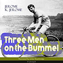 Three Men on the Bummel Audiobook by Jerome K. Jerome Narrated by John Stanbridge