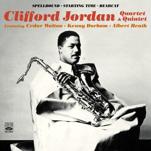 Clifford Jordan Quartet & Quintet. Spellbound + Starting Time + Bearcat by Clifford Jordan, Cedar Walton, Spansky DeBrest, Kenny Dorham and Wilbur Ware