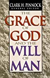 The Grace of God and the Will of Man (1556616910) by Pinnock, Clark H.