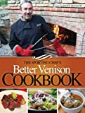 The Sporting Chefs Better Venison Cookbook