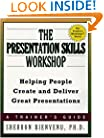 The Presentation Skills Workshop: Helping People Create and Deliver Great Presentations (The Trainer's Workshop Series)