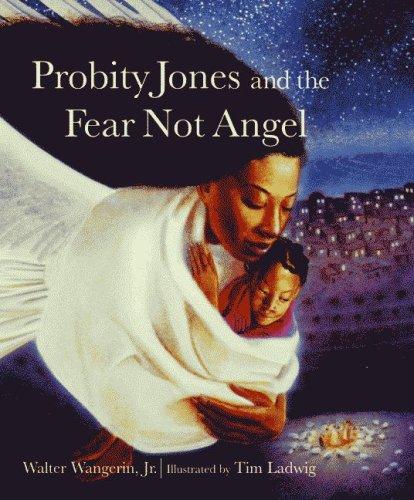Probity Jones And The Fear Not Angel, WALTER WANGERIN, TIM LADWIG