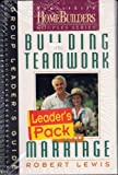 Building Teamwork in Your Marriage: Group Leader's Guide (Family Life Homebuilders Couples Series (Regal)) (0830716157) by Lewis, Robert