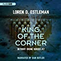 King of the Corner: Detroit Crime, Book 3 (       UNABRIDGED) by Loren D. Estleman Narrated by Charlie Thurston