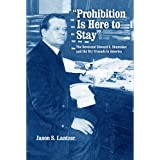 Prohibition is Here to Stay: The Reverend Edward S. Shumaker and the Dry Crusade in Americaby Jason S. Lantzer
