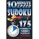 10 Minute Speed Sudoku - 175 Moderate Sudoku Puzzles: 175 moderate sudoku puzzles that the novice sudoku enthusiast can complete in around 10 minutes. ~ Jonathan Bloom