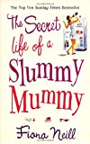 The Secret Life of a Slummy Mummy Fiona Neill