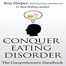 Conquer Eating Disorder: The Comprehensive Handbook (       UNABRIDGED) by Ron Harper Narrated by Steven A. Gannett