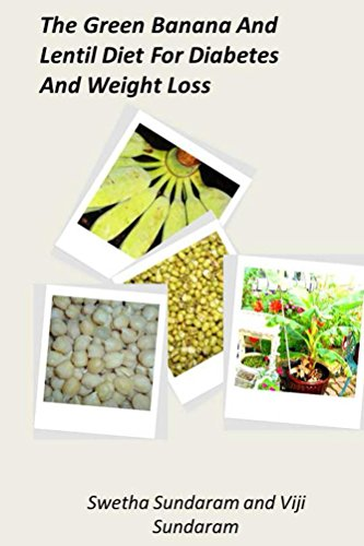 The Green Banana And Lentil Diet For Diabetes And Weight Loss by Swetha Sundaram, Viji Sundaram