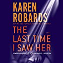 The Last Time I Saw Her: A Novel Audiobook by Karen Robards Narrated by Ann Marie Lee
