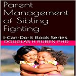 Parent Management of Sibling Fighting: I-Can-Do-It Book Series | Douglas H. Ruben PhD