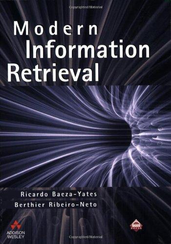 Modern Information Retrieval, by Ricardo Baeza-Yates, Berthier Ribeiro-Neto