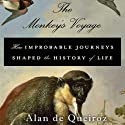 The Monkey's Voyage: How Improbable Journeys Shaped the History of Life (       UNABRIDGED) by Alan de Queiroz Narrated by Jonathan Todd Ross