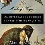 The Monkey's Voyage: How Improbable Journeys Shaped the History of Life | [Alan de Queiroz]