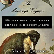 The Monkey's Voyage: How Improbable Journeys Shaped the History of Life Audiobook by Alan de Queiroz Narrated by Jonathan Todd Ross