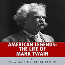American Legends: The Life of Mark Twain (       UNABRIDGED) by Charles River Editors Narrated by Stan Chandler