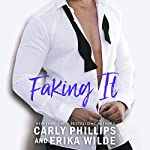 Faking It | Carly Phillips,Erika Wilde