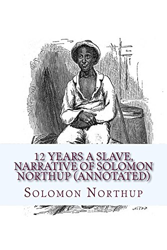 Solomon Northup - 12 Years a Slave, Narrative of Solomon Northup (Annotated)