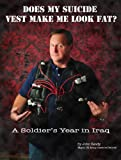 Does My Suicide Vest Make Me Look Fat?: A Soldiers Year in Iraq