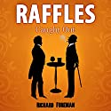 Raffles: Caught Out: Raffles, Book 4 Audiobook by Richard Foreman Narrated by Jeremy Clyde