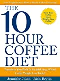 img - for The 10-Hour Coffee Diet: Transform Your Body & Health Using 3 Weird Coffee Weight Loss Tricks! book / textbook / text book