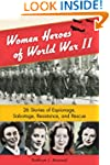 Women Heroes of World War II: 26 Stor...