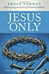 Jesus Only: Rediscovering the Passion of Primitive Godliness