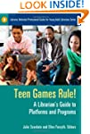 Teen Games Rule!: A Librarian's Guide...