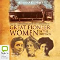 Great Pioneer Women of the Outback Audiobook by Susanna De Vries Narrated by Kate Hood