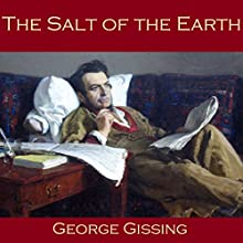 The Salt of the Earth (       UNABRIDGED) by George Gissing Narrated by Cathy Dobson