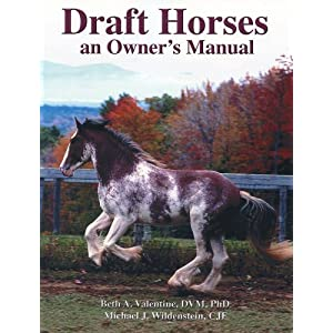 Draft Horses: An Owner's Manual Beth A. Valentine and Michael J. Wildenstein