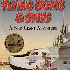 Flying Boats & Spies: A Nick Grant Adventure, Book 1 | [Jamie Dodson]