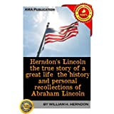Herndon's Lincoln the true story of a great life the history and personal recollections of Abraham Lincoln