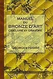 echange, troc Georges Hamm - Manuel du Bronze d'Art Ciselure et Gravure