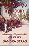 Aventuras in Spain: A memoir of Spain in the 70's and 80's (English Edition)