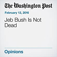 Jeb Bush Is Not Dead Other by Dana Milbank Narrated by Sam Scholl