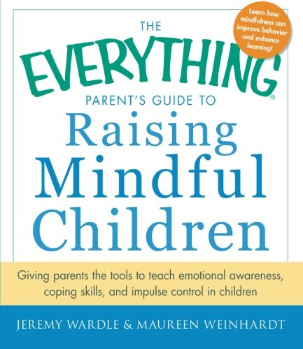 The Everything Parent'S Guide To Raising Mindful Children: Giving Parents The Tools To Teach Emotional Awareness, Coping Skills, And Impulse Control In Children front-1001266