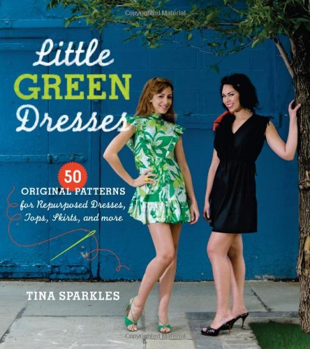 Little Green Dresses: 50 Original Patterns For Repurposed Dresses, Tops, Skirts, And More front-1054830