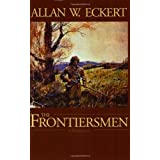 The Frontiersmen: A Narrative ~ Allan W. Eckert